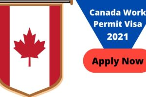 Canada Work Permit Visa 2021-2022