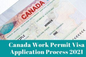 Canada Work Permit Visa Application Process 2021